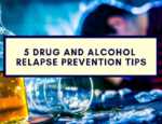 5 Drug and Alcohol Relapse Prevention Tips