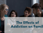 The Effects of Addiction on Family Members